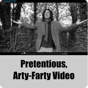 Video link: Pretentious, Arty-Farty Video
